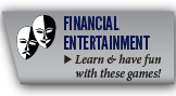 Financial Entertainment - Learn and have fun at the same time with these games from D2D. Challenge your friends.