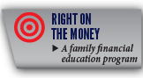 Right on the Money - A family financial education program.